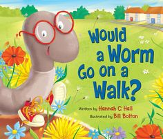 """""""Would a Worm Go On a Walk"""" by Hannah C.Hall and illustrated by Bill Bolton. Such a fun book, filled with adorable colorful illustrations that are sure to please theeyes.This darling…"""