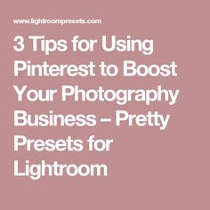 3 Tips for Using Pinterest to Boost Your Photography Business – Pretty Presets for Lightroom