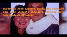 Madre de Joao Alberto, revela que convivió con Luis Alberto Aguilera
