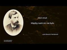 Adam Asnyk - Między nami nic nie było - YouTube