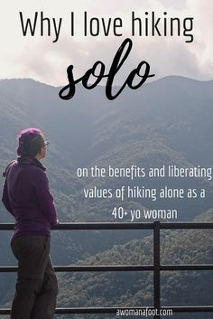 Why I love hiking solo: on the benefits and liberating values of hiking alone as a 40+ yo woman. http://awomanafoot.com