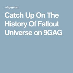 Catch Up On The History Of Fallout Universe on 9GAG