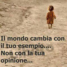 the world changes with your example... not with your opinion...