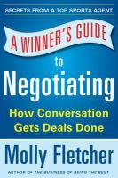 A Winner's guide to negotiating [electronic resource] : how conversation gets deals done / Molly Fletcher (To open item in the new tab, right click on the picture).