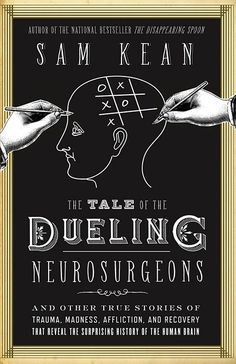 Sam Kean — The Tale of the Dueling Neurosurgeons-Extra Notes