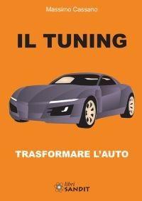IL TUNING - TRASFORMARE L'AUTO - Il libro è rivolto agli appassionati di Tuning, ovvero agli hobbisti con la passione del fai da te, nonché al personale di officine specialistiche, come meccanici, gommisti, meccatronici e carrozzieri, oltre che a piloti di racing e rally.