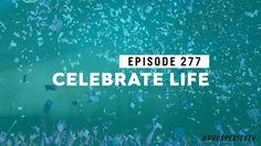 Celebrate Life l Ep. 277