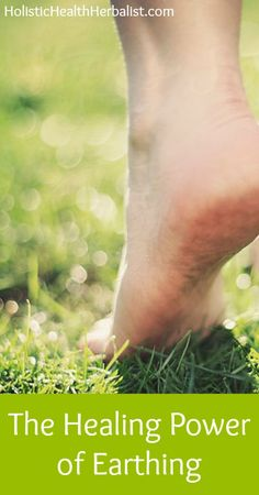 http://www.holistichealthherbalist.com/healing-power-earthing/ The Healing Power of Earthing -- AKA Grounding Barefootin'