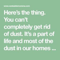 Here's the thing. You can't completely get rid of dust. It's a part of life and most of the dust in our homes can be contributed to ourselves. Much of the dust in your home is comprised of dead skin cells. Yuck, right? No one wants to be breathing that in day after day. Thankfully, …