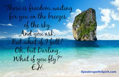 """Quote: """"There is freedom waiting for you on the breezes of the sky. And you ask, but what if I fall? Oh, but Darling, what if you fly?"""" E.H."""