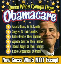 Obamacare // If it's such a great deal, why are the people who created and forced this upon us exempt?? Because they think they're better than us, and we're TOO STUPID TO STAND UP TO THEM!! Remember this when the 2014 elections come up, and the 2016 election!! Wake up America!!!