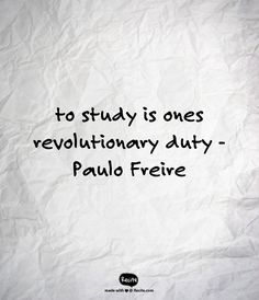 to study is ones revolutionary duty  -Paulo Freire - Quote From Recite.com #RECITE #QUOTE