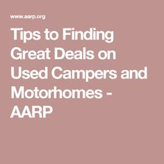Tips to Finding Great Deals on Used Campers and Motorhomes - AARP