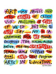 This design is from artist Fred Babb, entitled 'Support Arts In Education'.  You can even buy this on a t shirt.  I just like what it says!