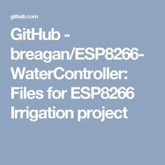 GitHub - breagan/ESP8266-WaterController: Files for ESP8266 Irrigation project