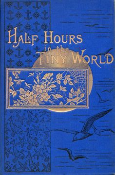 Half Hours in the Tiny World by Charles Frederick Holder, 1880