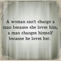 A woman can't change a man because she loves him Follow best love quotes for more great quotes!
