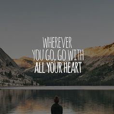 """Wherever you go, go with all your heart"""