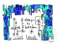 Allergic To Boredom | gapingvoid art