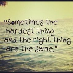 Inspirational Quotes words ..Sometimes the hardest thing and the right thing are the  same!