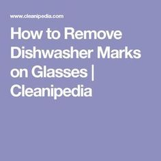 How to Remove Dishwasher Marks on Glasses | Cleanipedia