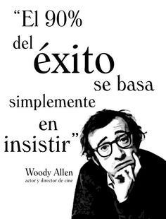 -El 90% del éxito se basa simplemente en insistir-. Woody Allen. #quote #Coaching Woody Allen, Favorite Quotes, Best Quotes, Life Quotes, Positive Quotes, Motivational Quotes, Inspirational Quotes, Frank Kafka, E-mail Marketing