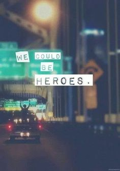 """Everyday people do everyday things but I can't be one of them...we could be heroes me & you"" - Alesso lyrics"