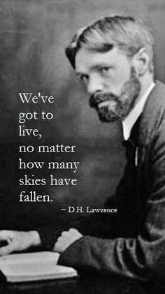 """We've got to live."" - D.H. Lawrence"