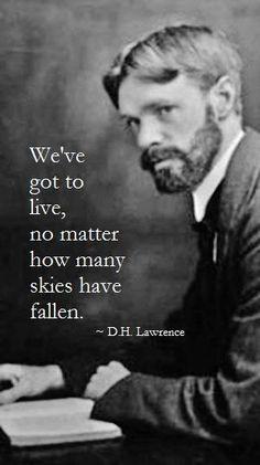 """We've got to live."" - D.H. Lawrence"