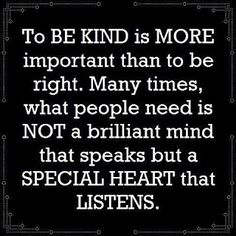 sometimes being kind is better than being right.  Does it really make you feel better to make another feel less?