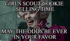 Hunger Games meme - Cast your vote, share, discuss and browse similar memes Girl Scout Cookie Meme, Girl Scout Cookie Sales, Girl Scout Cookies, Girl Scout Leader, Girl Scout Troop, Girl Scouts, Gs Cookies, Hunger Games Memes, Scout Badges