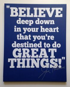 """Joe Paterno Penn State Quote """"Believe Deep Down In Your Heart That You're Destined to do Great Things!"""" Wall Decor 16x20 Canvas"""