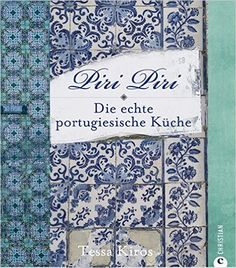 Piri Piri – Die echte portugiesische Küche: Amazon.de: Tessa Kiros, Natascha Afanassjew: Bücher
