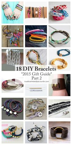 18 Favorite DIY Bracelets. Part 2. 2015 Annual DIY Gift Guide from truebluemeandyou. Part 1 is here. There are DIY Bracelets for every skill level and price range - from knit and crochet bracelets to easy knockoffs. Many can easily be made in time...