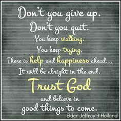 Don't You Give Up!  Don't You Quit...  Jeffrey R. Holland