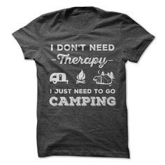 I Don't Need Therapy I Just Need To Go Camping T-Shirts, Hoodies. Get It Now ==►…