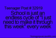 OH MY GOD I LITERALLY SAY THAT EVERY MONDAY! ITS NOT JUST SCHOOL ITS LIFE