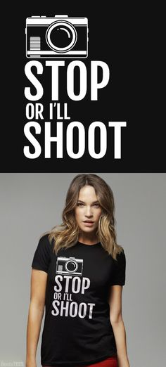 Stop or I'll Shoot: Funny Photography T-Shirt - Gift for Photographer Shirt. This funny shirt with saying and camera comes in womens tshirt sizes, as well as men and kids.