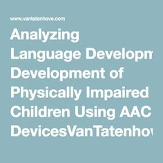 Analyzing Language Development of Physically Impaired Children Using AAC DevicesVanTatenhove, Andres, Banajee ASHA Presentation