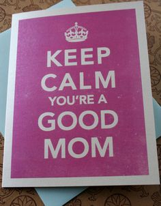 Keep Calm You're A Good Mom
