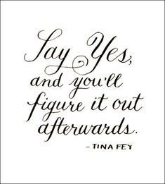 """I love when I say """"yes"""" when I wanted to say """"no"""" and """"YES"""" turns out to be the BEST DAY EVER!!"""