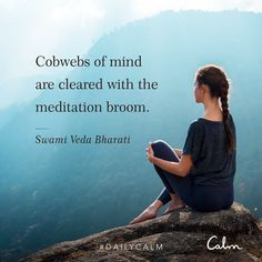 "Daily Calm Quotes | ""Cobwebs of mind are cleared with the meditation broom."" — Swami Veda Bharati"