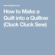 How to Make a Quilt into a Quillow (Cluck Cluck Sew)