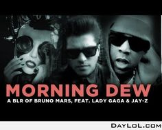 """""""Morning Dew"""" — a bad lip reading of Bruno Mars, feat. Lady Gaga and Jay-Z"""