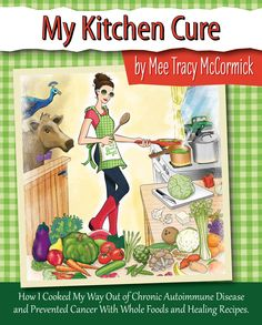 """""""My Kitchen Cure: How I Cooked My Way Out of Chronic Autoimmune Disease and Prevented Cancer With Whole Foods and Healing Recipes"""" is the true story of Mee Tracy McCormick and her REAL FOOD healing from life-threatening autoimmune disease. Having successfully traveled down the REAL FOOD healing path, Mee shows her readers the way - step-by-step, meal-by-meal, recipe-by-recipe. To find out more about Mees My Kitchen Cure book, click here... www.MyKitchenCure.com  #cookbook #health #recipes"""