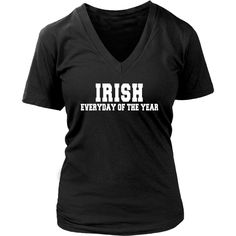 If you are with Irish Roots then this Irish everyday of the year is for you! Check more cool Irish t-shirts. If you want different color, style or have idea for design contact us support@teelime.com