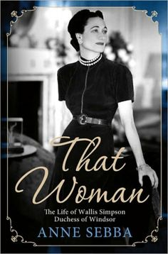 """Choice Read: """"That Woman: The Life of Wallis Simpson, Duchess of Windsor""""""""I find Wallis Simpson a most intriguing historical figure who defied her circumstances and willed herself a different life, unguided by scruples, and ultimately getting her prince — while being reviled the whole way. Despite or because of this, she continues to fascinate her legions of would be detractors, who cannot seem to get enough of her, including me.""""""""That Woman: The Life of Wallis Simpson, Duchess of Windsor""""…"""
