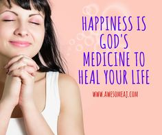 Happiness Is God's Medicine To Heal Your Life