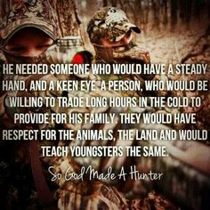 God made a Hunter. This is a true hunter. Respect for the animals and the land.