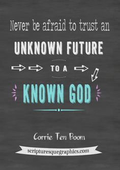 An unknown future...Chalkboard Quote by Corrie Ten Boom at http://scripturesquegraphics.com/an-unknown-future/
